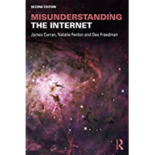 Misunderstanding the Internet (Communication and Society) (English Edition)