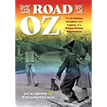 The Road to Oz: The Evolution, Creation, and Legacy of a Motion Picture Masterpiece (English Edition)