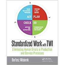 Standardized Work with TWI: Eliminating Human Errors in Production and Service Processes (English Edition)