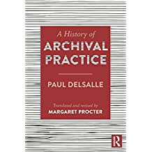 A History of Archival Practice (English Edition)