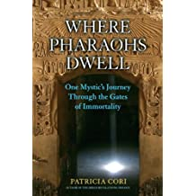 Where Pharaohs Dwell: One Mystic's Journey Through the Gates of Immortality (English Edition)