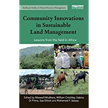 Community Innovations in Sustainable Land Management: Lessons from the field in Africa (Earthscan Studies in Natural Resource Management) (English Edition)