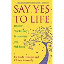 Say Yes to Life: Discover Your Pathways to Happiness and Well-Being (English Edition)
