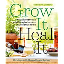 Grow It, Heal It: Natural and Effective Herbal Remedies from Your Garden or Windowsill (English Edition)