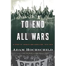 To End All Wars: A Story of Loyalty and Rebellion, 1914-1918 (English Edition)