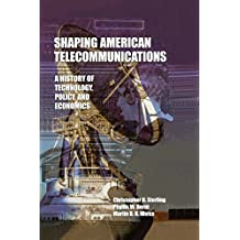 Shaping American Telecommunications: A History of Technology, Policy, and Economics (LEA Telecommunications Series) (English Edition)