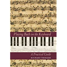 Playing Bach on the Keyboard: A Practical Guide (Amadeus) (English Edition)