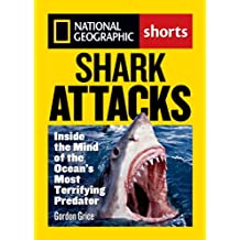 Shark Attacks: Inside the Mind of the Ocean's Most Terrifying Predator (National Geographic Shorts) (English Edition)