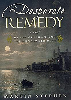 """The Desperate Remedy: Henry Gresham and the Gunpowder Plot; A Novel (English Edition)"",作者:[Stephen, Martin]"