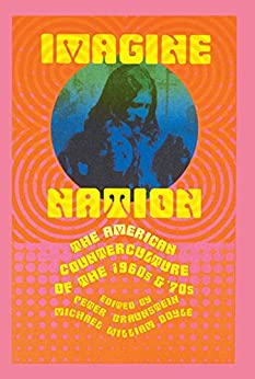 """Imagine Nation: The American Counterculture of the 1960's and 70's (English Edition)"",作者:[P. Braunstein, Michael William Doyle]"