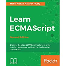 Learn ECMAScript: Discover the latest ECMAScript features in order to write cleaner code and learn the fundamentals of JavaScript, 2nd Edition (English Edition)