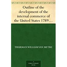 Outline of the development of the internal commerce of the United States 1789-1900 (English Edition)