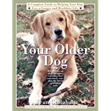 Your Older Dog: A Complete Guide to Helping Your Dog Live a Longer (English Edition)