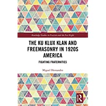 The Ku Klux Klan and Freemasonry in 1920s America: Fighting Fraternities (Routledge Studies in Fascism and the Far Right) (English Edition)