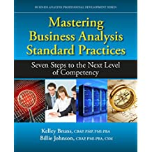 Mastering Business Analysis Standard Practices: Seven Steps to the Next Level of Competency (Business Analysis Professional Developme) (English Edition)