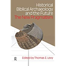 Historical Biblical Archaeology and the Future: The New Pragmatism (English Edition)