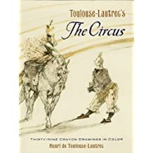 Toulouse-Lautrec's The Circus: Thirty-Nine Crayon Drawings in Color (Dover Fine Art, History of Art) (English Edition)