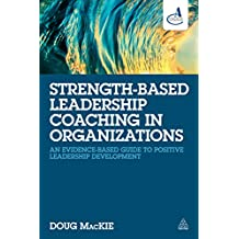 Strength-Based Leadership Coaching in Organizations: An Evidence-Based Guide to Positive Leadership Development (English Edition)