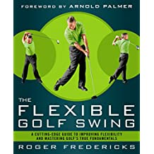The Flexible Golf Swing: A Cutting-Edge Guide to Improving Flexibility and Mastering Golf's True Fundamentals (English Edition)