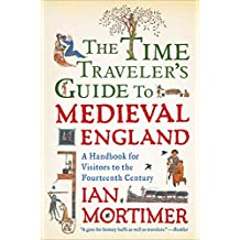 The Time Traveler's Guide to Medieval England: A Handbook for Visitors to the Fourteenth Century (English Edition)