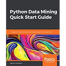 Python Data Mining Quick Start Guide: A beginner's guide to extracting valuable insights from your data (English Edition)