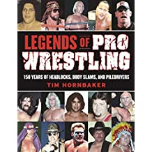 Legends of Pro Wrestling: 150 Years of Headlocks, Body Slams, and Piledrivers (English Edition)