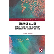 Strange Allies: Britain, France and the Dilemmas of Disarmament and Security, 1929-1933 (Routledge Studies in Modern European History) (English Edition)