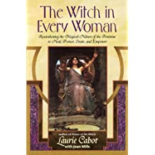 The Witch in Every Woman: Reawakening the Magical Nature of the Feminine to Heal, Protect, Create, and Emp ower (English Edition)