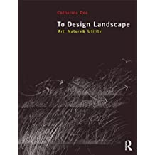 To Design Landscape: Art, Nature & Utility (English Edition)