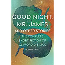 Good Night, Mr. James: And Other Stories (The Complete Short Fiction of Clifford D. Simak Book 8) (English Edition)