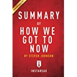 Summary of How We Got to Now: By Steven Johnson