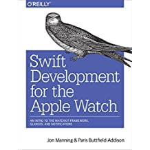 Swift Development for the Apple Watch: An Intro to the WatchKit Framework, Glances, and Notifications (English Edition)