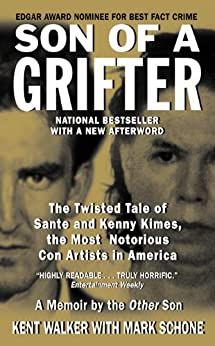 """""""Son of a Grifter: The Twisted Tale of Sante and Kenny Kimes, the Most Notorious Con Artists in America (True Crime (Avon Books)) (English Edition)"""",作者:[Walker, Kent, Schone, Mark]"""