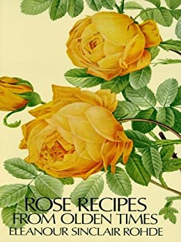 """Rose Recipes from Olden Times (English Edition)"",作者:[Eleanour Sinclair Rohde]"