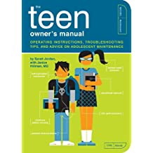 The Teen Owner's Manual: Operating Instructions, Troubleshooting Tips, and Advice on Adolescent Maintenance (Owner's and Instruction Manual Book 11) (English Edition)