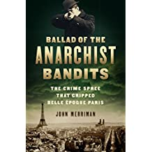 Ballad of the Anarchist Bandits: The Crime Spree that Gripped Belle Epoque Paris (English Edition)