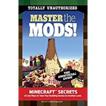 Master the Mods!: Minecraft®™ Secrets & Cool Ways to Take Your Building Games to Another Level (English Edition)
