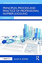 Principles, Process and Practice of Professional Number Juggling (Working Guides to Estimating & Forecasting Book 1) (Engl...
