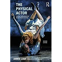 The Physical Actor: Contact Improvisation from Studio to Stage (English Edition)