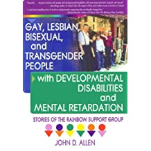 Gay, Lesbian, Bisexual, and Transgender People with Developmental Disabilities and Mental Retardatio: Stories of the Rainbow Support Group (English Edition)