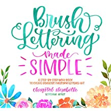 Brush Lettering Made Simple: A Step-by-Step Workbook to Create Gorgeous Freeform Lettered Art (English Edition)