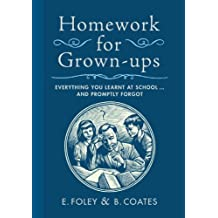 Homework for Grown-ups: Everything You Learnt at School...and Promptly Forgot (English Edition)