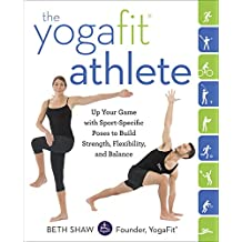 The YogaFit Athlete: Up Your Game with Sport-Specific Poses to Build Strength, Flexibility, and Balance (English Edition)