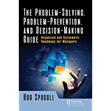 The Problem-Solving, Problem-Prevention, and Decision-Making Guide: Organized and Systematic Roadmaps for Managers (English Edition)