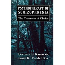 Psychotherapy of Schizophrenia: The Treatment of Choice (English Edition)