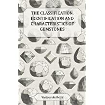 The Classification, Identification and Characteristics of Gemstones - A Collection of Historical Articles on Precious and Semi-Precious Stones (English Edition)