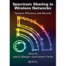 Spectrum Sharing in Wireless Networks: Fairness, Efficiency, and Security (English Edition)