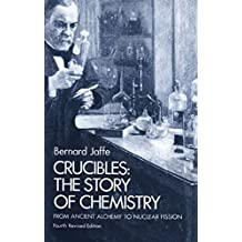 Crucibles: The Story of Chemistry from Ancient Alchemy to Nuclear Fission (English Edition)