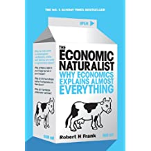 The Economic Naturalist: Why Economics Explains Almost Everything (English Edition)