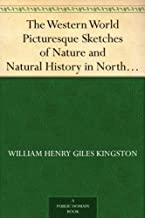 The Western World Picturesque Sketches of Nature and Natural History in North and South America (English Edition)